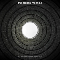 [This Broken Machine The Inhuman Use of Human Beings Album Cover]