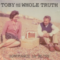 Toby and the Whole Truth Ignorance Is Bliss Album Cover