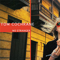 [Tom Cochrane No Stranger Album Cover]