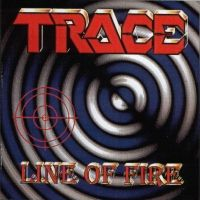 [Trace Line Of Fire Album Cover]