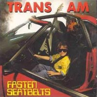 [Trans Am Fasten Seatbelts Album Cover]