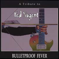 [Tributes Bulletproof Fever: A Tribute To Ted Nugent Album Cover]