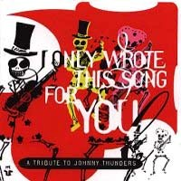 [Tributes I Only Wrote This Song For You: A Tribute To Johnny Thunders Album Cover]
