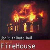 [Tributes Don't Tribute Bad - The Songs of Firehouse Album Cover]