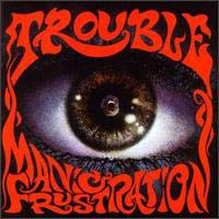 [Trouble Manic Frustration Album Cover]