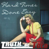 [Truth Be Told Hard Times Done Easy Album Cover]
