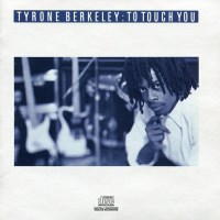 [Tyrone Berkeley To Touch You Album Cover]