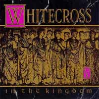 [Whitecross In the Kingdom Album Cover]
