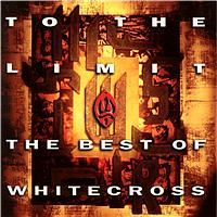 Whitecross To the Limit (Best of) Album Cover