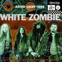[White Zombie Astro-Creep: 2000 - Songs of Love, Destruction and Other Synthetic Delusions of the Electric Head Album Cover]