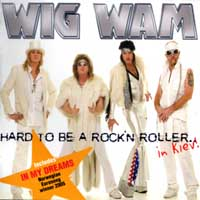 [Wig Wam Hard To Be a Rock'N Roller... in Kiev! Album Cover]