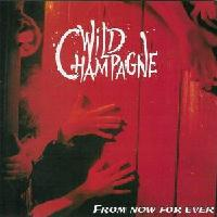 [Wild Champagne From Now For Ever Album Cover]